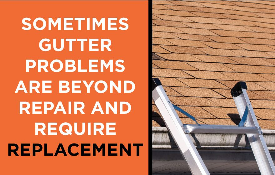 sometimes gutters are beyond repair and need replaced